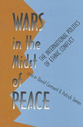Wars in the Midst of Peace: International Politics of Ethnic Conflict - Pitt Series in Policy & Institutional Studies (Paperback)