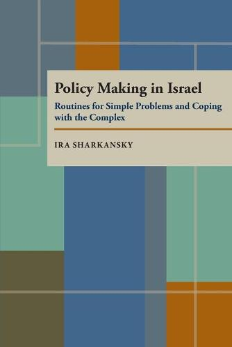 Policy Making in Israel: Routines for Simple Problems and Coping with the Complex - Pitt Series in Policy & Institutional Studies (Paperback)