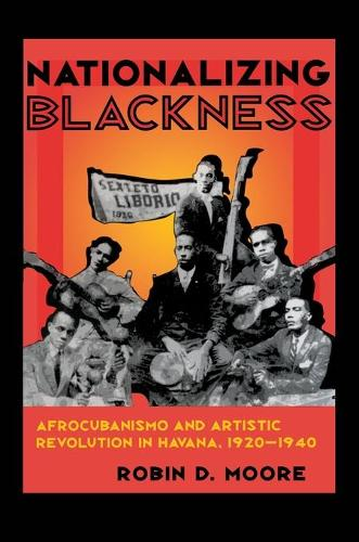 Nationalizing Blackness: Afrocubanismo and Artistic Revolution in Havana, 1920-40 - Pitt Latin American Series (Paperback)