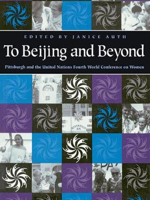 To Bejing & Beyond: Pittsburgh and the United Nations Fourth World Conference on Women (Hardback)