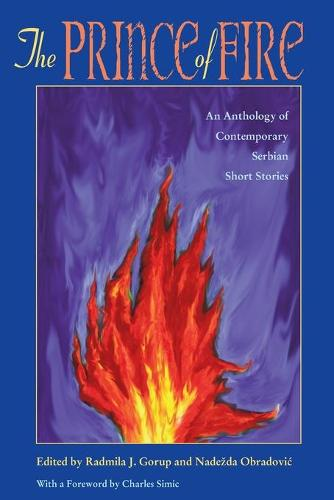 The Prince of Fire: Anthology of Contemporary Serbian Short Stories (Pitt Series in Russian and East European Studies) (Hardback)