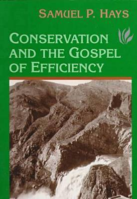 Conservation and the Gospel of Efficiency: The Progressive Conservation Movement, 1890-1920 (Paperback)