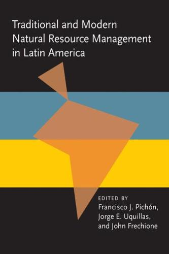 Traditional and Modern Natural Resource Management in Latin America - Pitt Latin American Series (Paperback)
