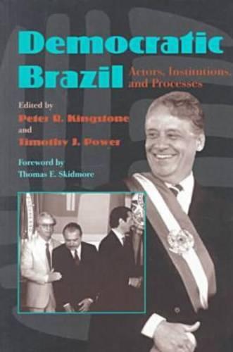 Democratic Brazil: Actors, Institutions, and Processes - Pitt Latin American Series (Paperback)