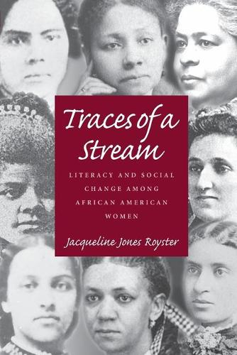 Traces of a Stream: Literacy and Social Change Among African American Women - Pittsburgh Series in Composition, Literacy and Culture (Paperback)
