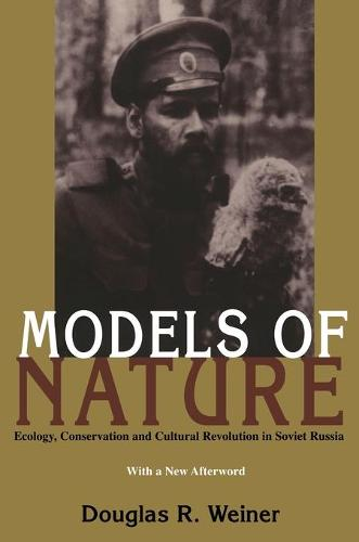 Models of Nature: Ecology, Conservation, and Cultural Revolution in Soviet Russia - Pitt Series in Russian and East European Studies (Paperback)