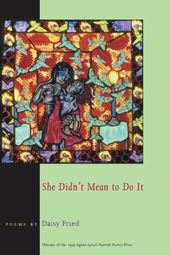 She Didn't Mean to Do it - Pitt Poetry Series (Paperback)