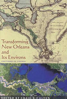 Transforming New Orleans and Its Environs: Centuries of Change (Paperback)