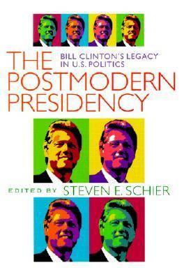 The Postmodern Presidency: Bill Clinton's Legacy in U.S. Politics (Paperback)