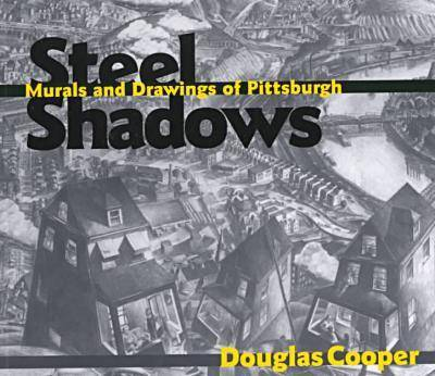 Steel Shadows: Murals and Drawings of Pittsburgh (Paperback)