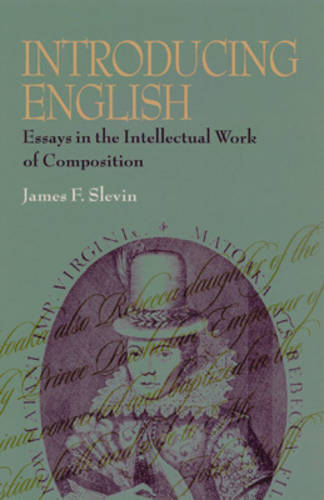 Introducing English: Essays in the Intellectual Work of Composition - Pittsburgh Series in Composition, Literacy and Culture (Paperback)