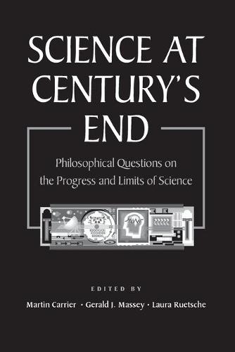 Science at Century's End: Philosophical Questions on the Progress and Limits of Science - The Pittsburgh-Konstanz Series in Philosophy & History of Science (Paperback)