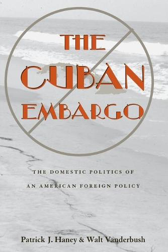 The Cuban Embargo: The Domestic Politics of an American Foreign Policy - Pitt Latin American Series (Paperback)
