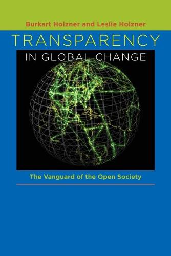 Transparency in Global Change: The Vanguard of the Open Society (Paperback)
