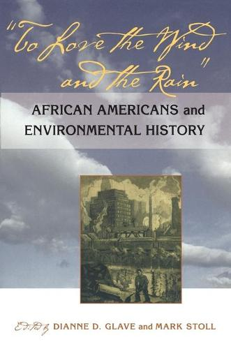To Love the Wind and the Rain: African Americans and Environmental History (Paperback)