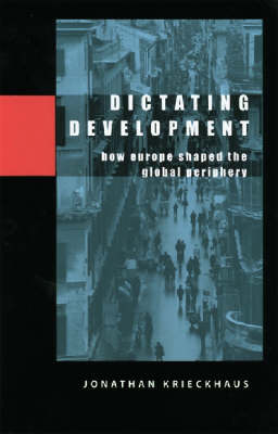 Dictating Development: How Europe Shaped the Global Periphery (Paperback)