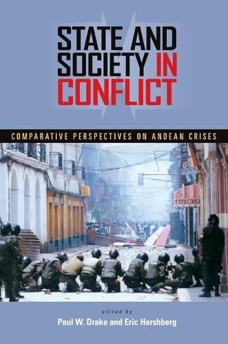 State and Society in Conflict: Comparative Perspectives on the Andean Crises - Pitt Latin American Series (Paperback)