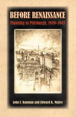 Before Renaissance: Planning in Pittsburgh, 1889-1943 (Paperback)