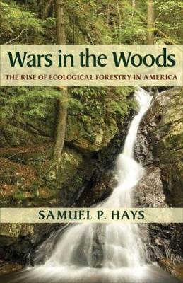 Wars in the Woods: The Rise of Ecological Forestry in America (Paperback)
