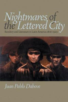 Nightmares of the Lettered City: Banditry and Literature in Latin America, 1816-1929 - Illuminations: Cultural Formations of the Americas (Paperback)