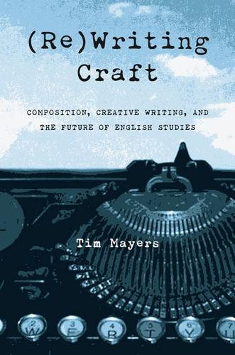 (Re)writing Craft: Composition, Creative Writing, and the Future of English Studies - Pittsburgh Series in Composition, Literacy and Culture (Paperback)