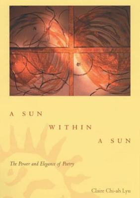 A Sun within a Sun: The Power and Elegance of Poetry (Paperback)