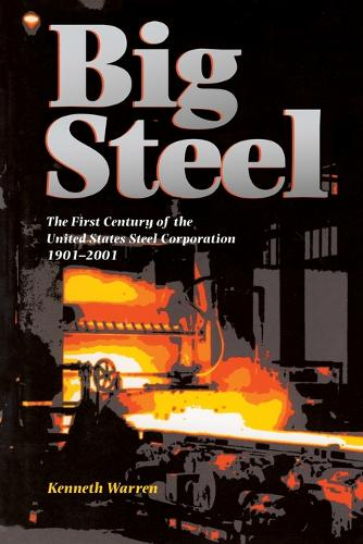 Big Steel: The First Century of the United States Steel Corporation 1901-2001 (Paperback)