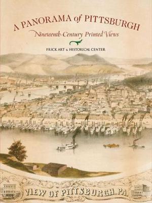 A Panorama of Pittsburgh: Nineteenth-Century Printed Views (Paperback)