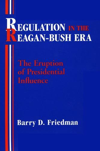 Regulation in the Reagan-Bush Era: The Eruption of Presidential Influence (Paperback)