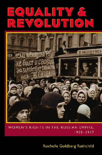 Equality and Revolution: Women's Rights in the Russian Empire, 1905-1917 (Paperback)