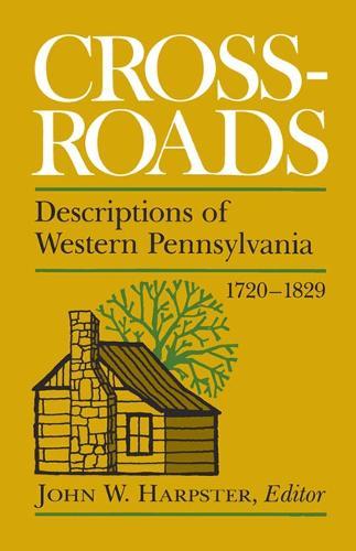 Crossroads: Descriptions of Western Pennsylvania 1720-1829 (Paperback)