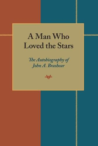 Man Who Loved the Stars: The Autobiography of John A.Brashear (Paperback)