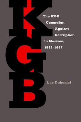 KGB Campaign against Corruption in Moscow, 1982-1987, The - Russian and East European Studies (Paperback)