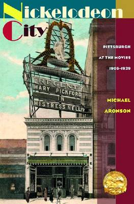Nickelodeon City: Pittsburgh at the Movies, 1905-1929 (Paperback)