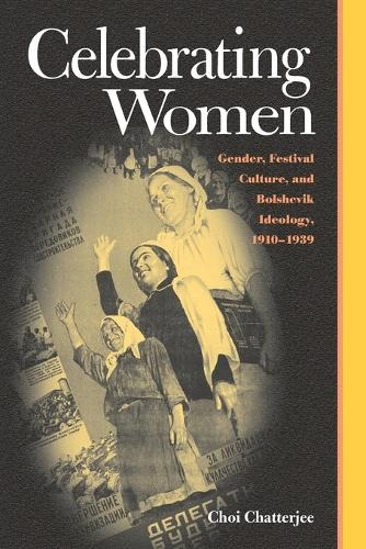 Celebrating Women: Gender, Festival Culture, and Bolshevik Ideology, 1910-1939 (Pitt Series in Russian and East European Studies (Paperback)) (Paperback)