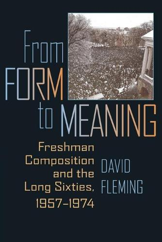 From Form to Meaning: Freshman Composition and the Long Sixties, 1957-1974 (Paperback)