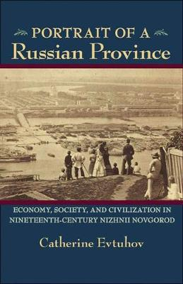 Portrait of a Russian Province: Economy, Society and Civilization in Nineteenth-Century Nizhnii Novgorod (Paperback)