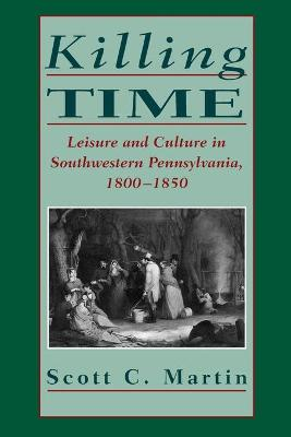 Killing Time: Leisure and Culture in Southwestern Pennsylvania, 1800-1850 (Paperback)