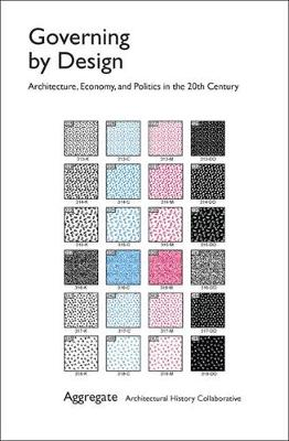Governing by Design: Architecture, Economy and Politics in the Twentieth Century (Paperback)