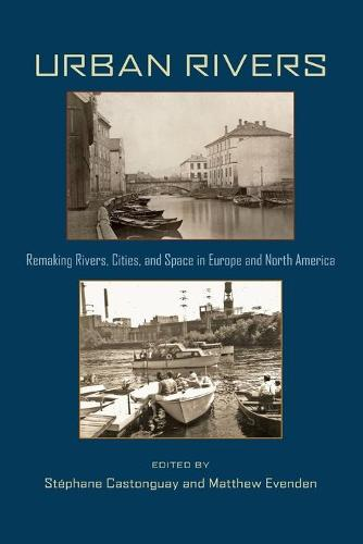 Urban Rivers: Remaking Rivers, Cities and Space in Europe and North America (Paperback)