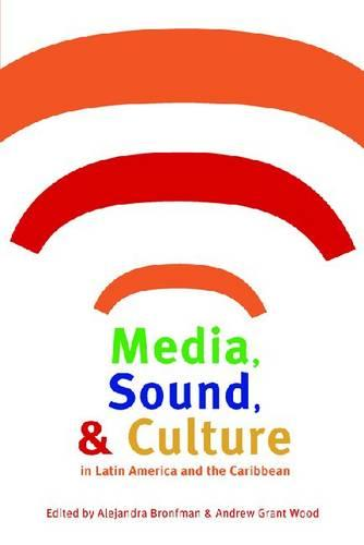 Media, Sound and Culture in Latin America and the Caribbean (Paperback)