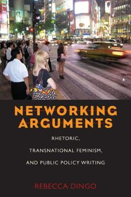 Networking Arguments: Rhetoric, Transnational Feminism and Public Policy Writing (Paperback)