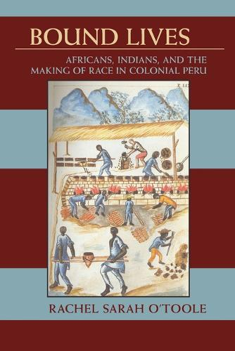 Bound Lives: Afircans, Indians and the Making of Race in Peru (Paperback)