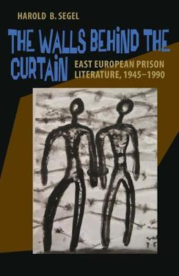 The Walls Behind the Curtain: East European Prison Literature, 1945-1990 (Paperback)