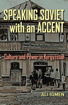 Speaking Soviet with an Accent: Culture and Power in Kyrgyzstan (Paperback)