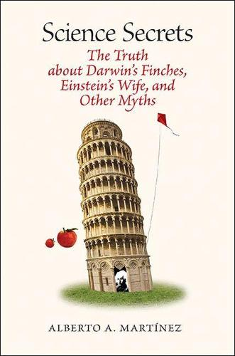 Science Secrets: The Truth about Darwin's Finches, Einstein's Wife, and Other Myths (Paperback)