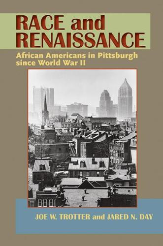Race and Renaissance: African Americans in Pittsburgh Since World War II (Paperback)