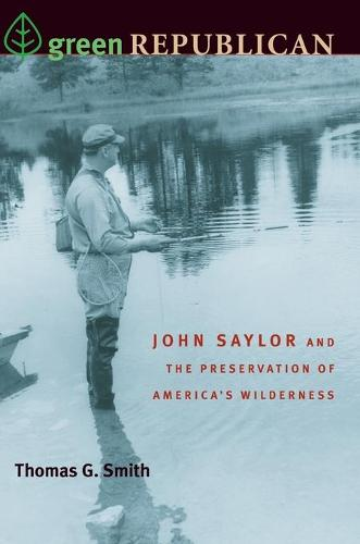 Green Republican: John Saylor and the Preservation of America's Wilderness (Paperback)