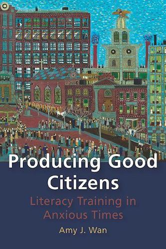 Producing Good Citizens: Literacy Training in Anxious Times - Pittsburgh Series in Composition, Literacy, and Culture (Paperback)