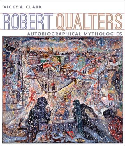 Robert Qualters: Autobiographical Mythologies (Paperback)